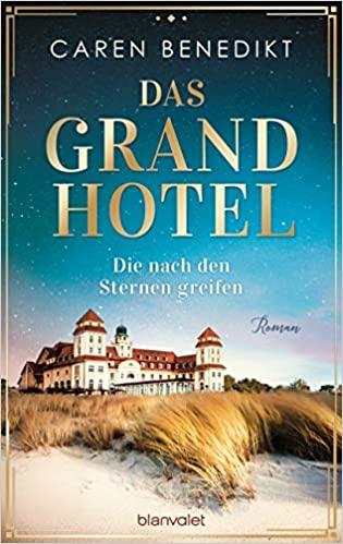 Benedikt, Caren: Das Grand Hotel – Die nach den Sternen greifen